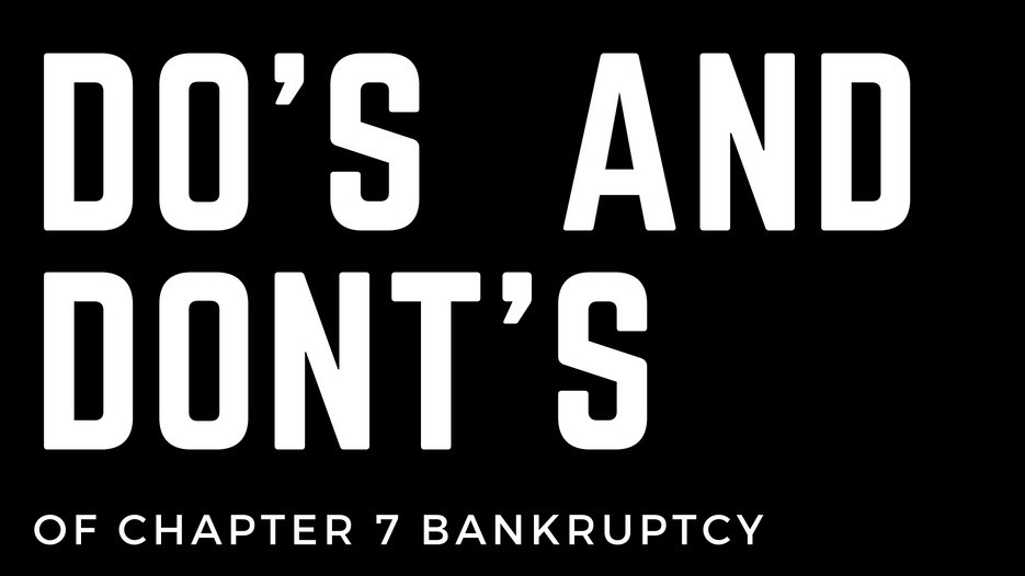 Do's and Don'ts of chapter 7 bankruptcy