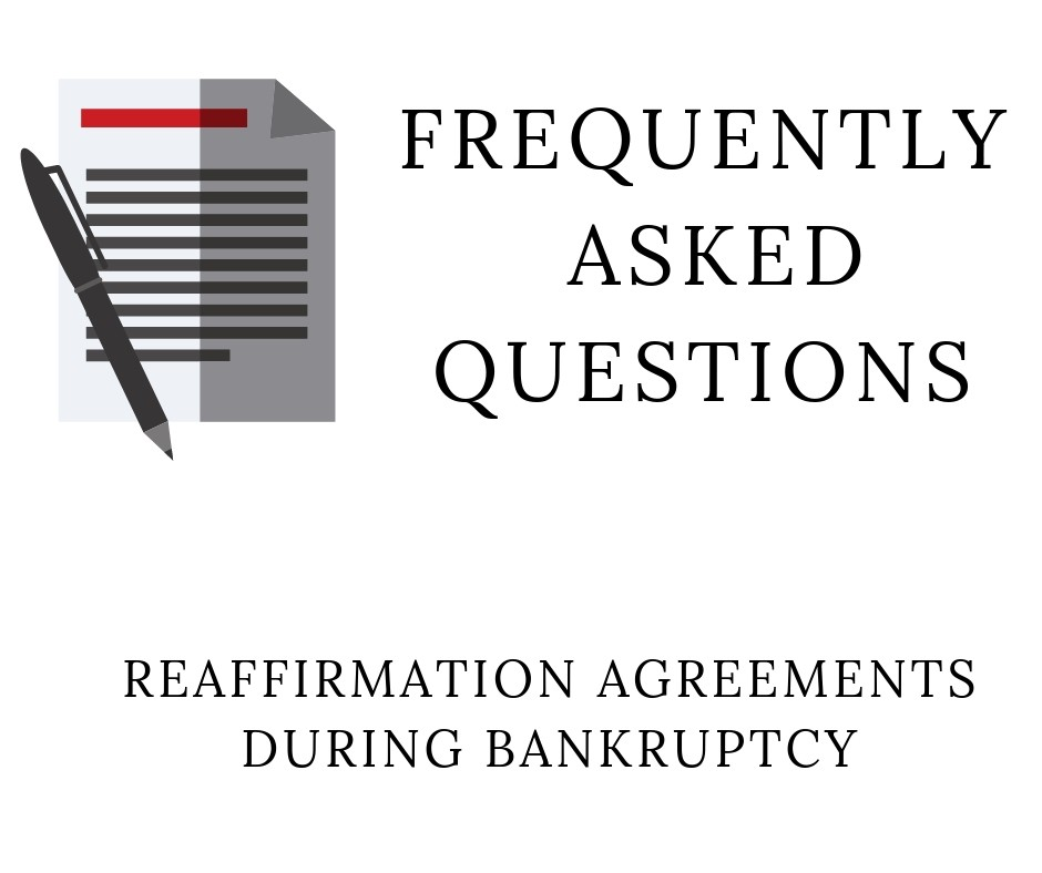Frequently asked questions regarding Reaffirmation Agreements during a Bankruptcy