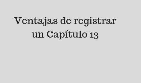 Ventajas de registrar un Capítulo 13