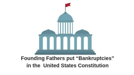 "Founding Fathers put ""Bankruptcies"" in the United States Constitution"