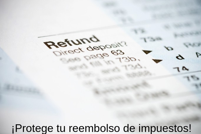 ¡Protege tu reembolso de impuestos!