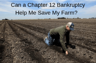 Can a Chapter 12 Bankruptcy Help Me Save My Farm?