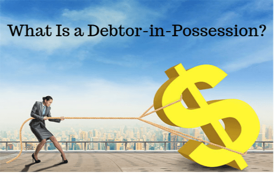 What Is a Debtor-in-Possession?
