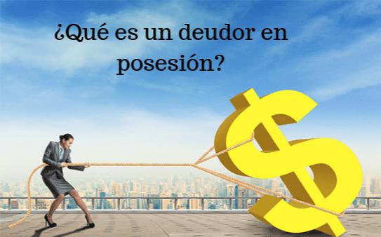 ¿Qué es un deudor en posesión?