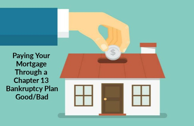 Paying Your Mortgage Through a Chapter 13 Bankruptcy Plan: The Good News and The Bad News