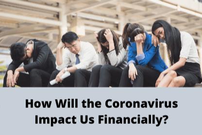 How Will the Coronavirus Impact Us Financially?