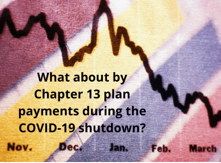 What about my Chapter 13 bankruptcy plan payments during the COVID-19 shutdown?