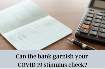 Can the bank garnish your COVID 19 stimulus check?