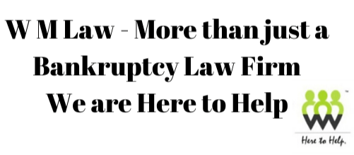W M Law is Here to Help – More than just a Bankruptcy firm