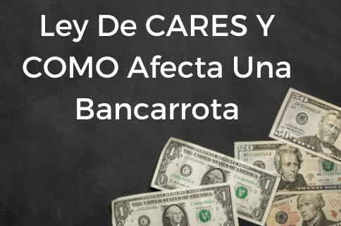 Ley Dd CARES Y COMO Afecta Una Bancarrota