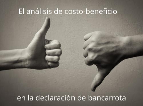 El análisis de costo-beneficio en la declaración de bancarrota