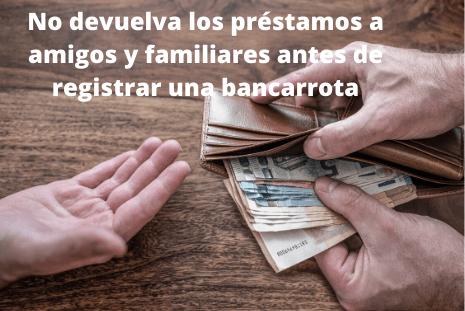 No devuelva los préstamos a amigos y familiares antes de registrar una bancarrota